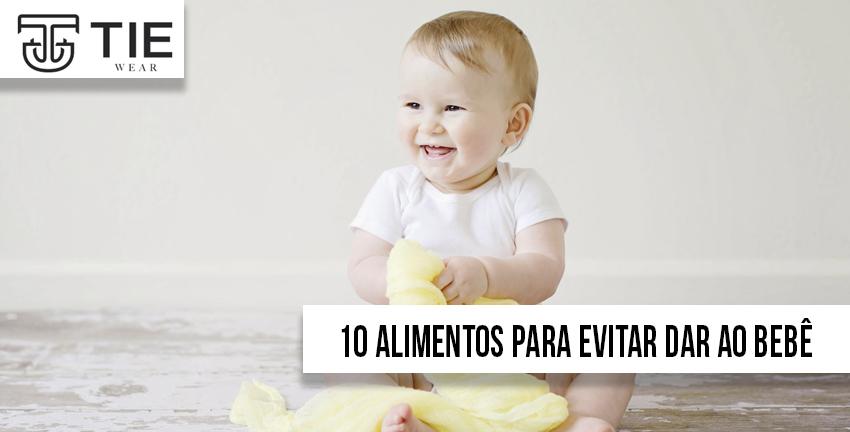 10 alimentos para evitar dar ao bebê até 1 ano de idade e tie wear loja de roupas infantis e roupas para bebês