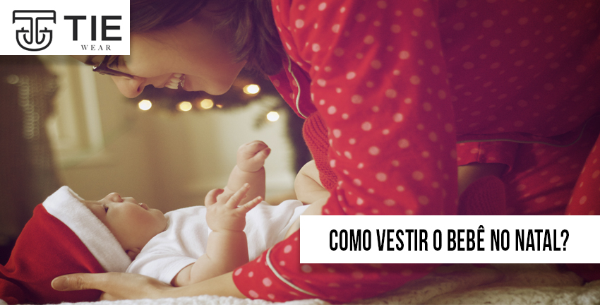 Como vestir o bebê no natal no brasil? Dicas de moda infantil e roupas para bebês tie wear e natal no verao brasileiro