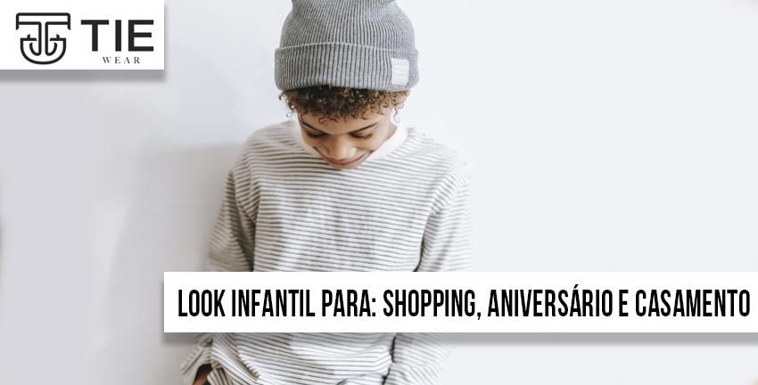Qual é o melhor look infantil para shopping e qual melhor look para aniversário ou look infantil para casamentos a Tie Wear moda infantil tira duvidas